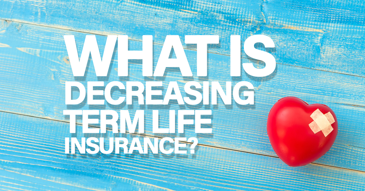 What is Decreasing Term Life Insurance? - COMPANY